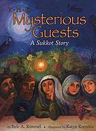 The mysterious guests : a Sukkot story