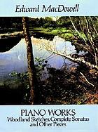 Piano works : Woodland sketches, complete sonatas, and other pieces