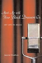 Meet me with your black drawers on my life in music