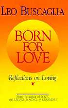 Born for love : reflections on loving