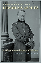 Commander of all Lincoln's armies a life of General Henry W. Halleck