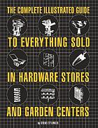 The Complete Illustrated Guide to Everything Sold in Hardware Stores.