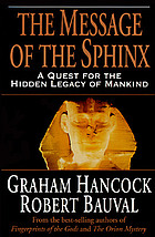 The message of the Sphinx : a quest for the hidden legacy of mankind
