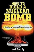 How to build a nuclear bomb : and other weapons of mass destruction