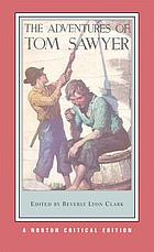 The adventures of Tom Sawyer : authoritative text, backgrounds and contexts, criticism