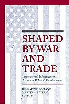 Shaped by war and trade : international influences on American political development