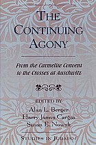 The continuing agony : from the Carmelite convent to the crosses at Auschwitz