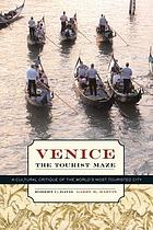 Venice, the tourist maze : a cultural critique of the world's most touristed city
