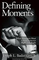 Defining moments : when managers must choose between right and right