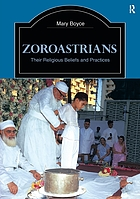 Zoroastrians, their religious beliefs and practices