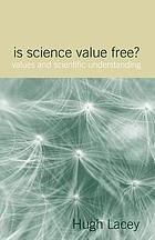 Is science value free? : values and scientific understanding