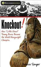 "Knockout! : how ""Little Giant"" Tommy Burns become the world heavyweight champion"