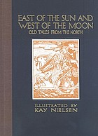 East of the sun and west of the moon : old tales from the NorthEast of the Sun and west of the Moon
