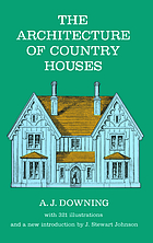 The architecture of country houses; including designs for cottages, and farmhouses, and villas, with remarks on interiors, furniture, and the best modes of warming and ventilating