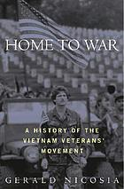 Home to war : a history of the Vietnam veterans' movement