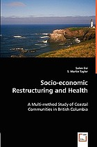 Socio-economic restructuring and health : a multi-method study of coastal communities in British Columbia