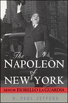 The Napoleon of New York Mayor Fiorello La Guardia
