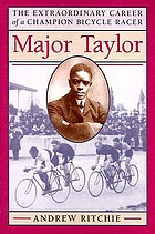 Major Taylor : the extraordinary career of a champion bicycle racer