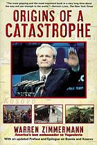 Origins of a catastrophe : Yugoslavia and its destroyers