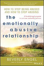 The emotionally abusive relationship : how to stop being abused and how to stop abusing