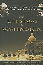 One Christmas in Washington : the secret meeting between Roosevelt and Churchill that changed the world
