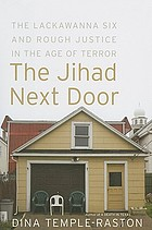 The jihad next door : the Lackawanna six and rough justice in an age of terror