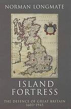 Island fortress : the defence of Great Britain 1603-1945