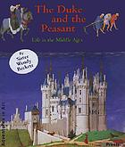 The duke and the peasant : life in the Middle Ages : the calendar pictures in the Duc de Berry's Très riches heures
