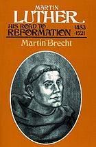 Martin Luther : his road to Reformation, 1483-1521