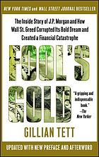 Fool's gold : the inside story of J.P. Morgan and how Wall Street greed corrupted its bold dream and created a financial catastrophe