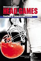 Head games : football's concussion crisis from the NFL to youth leagues