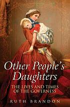 Other people's daughters : the life and times of the governess