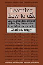 Learning how to ask : a sociolinguistic appraisal of the role of the interview in social science research