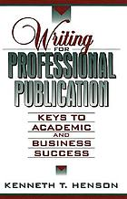Writing for professional publication : keys to academic and business success