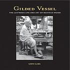 Gilded vessel : the lustrous art and life of Beatrice Wood
