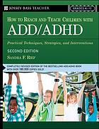 How to reach and teach ADD/ADHD children : practical techniques, strategies, and interventions for helping children with attention problems and hyperactivity
