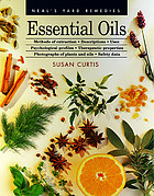 Essential oils : methods of extraction, descriptions, uses, psychological profiles, therapeutic properties, photographs of plants and oils, safety data