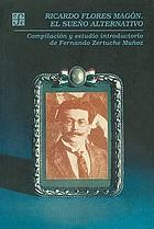 Ricardo Flores Magón : el sueño alternativo