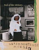 Tools of her ministry : the art of Sister Gertrude Morgan