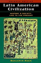 Latin American civilization : history and society, 1492 to the present