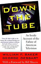 Down the tube : an inside account of television's lost promise