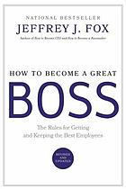 How to become a great boss : the rules for getting and keeping the best employees