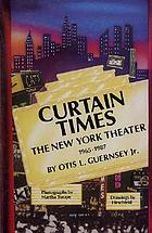 Curtain times : the New York theater, 1965-1987