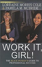 Work it, Girl! : the Black woman's guide to professional success