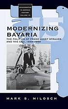 Modernizing Bavaria : the politics of Franz Josef Strauss and the CSU, 1949-1969