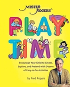 Mister Rogers' playtime : encourage your child to create, explore, and pretend with dozens of easy-to-do activities