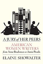 A jury of her peers : American women writers from Anne Bradstreet to Annie Proulx