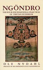 Ngöndro : the four foundational practices of Tibetan Buddhism
