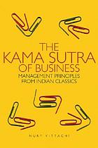 The Kama Sutra of business : management principles from Indian classics