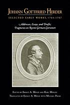 Johann Gottfried Herder : selected early works, 1764-1767 : addresses, essays, and drafts ; fragments on recent German literature
